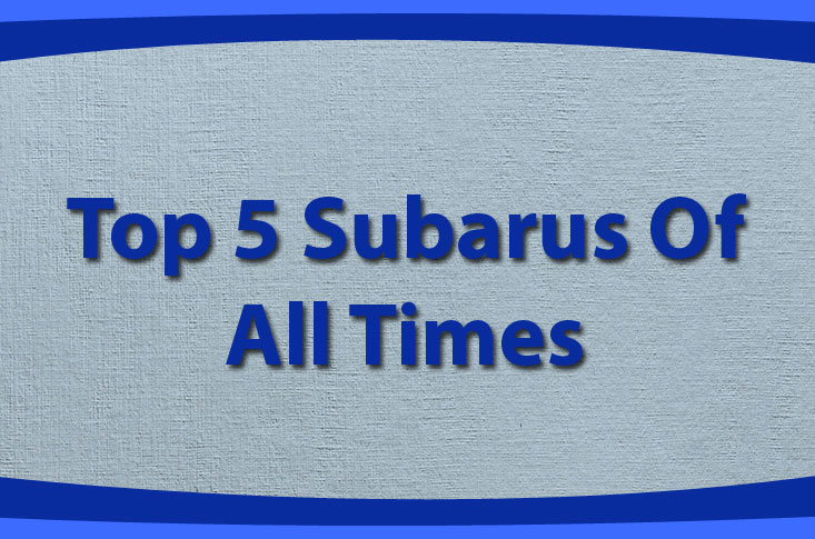 Top 5 Subarus Of All Times